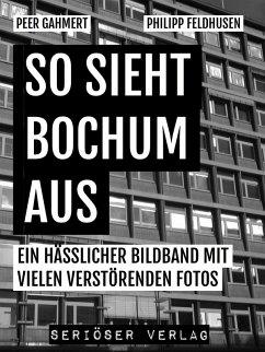 So sieht Bochum aus (eBook, ePUB) - Gahmert, Peer; Feldhusen, Philipp