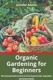 Organic Gardening for Beginners; The Essential Guide on How to Grow Organic Fruits, Vegetables, and Herbs at Home (eBook, ePUB)