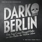 Dark Berlin - Eine True Crime Hörspiel-Reihe aus dem Berlin der 1920er Jahre - 7. Fall (MP3-Download)