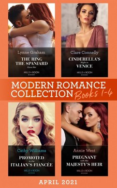 Modern Romance April 2021 Books 1-4: The Ring the Spaniard Gave Her / Cinderella's Night in Venice / Promoted to the Italian's Fiancée / Pregnant with His Majesty's Heir (eBook, ePUB) - Graham, Lynne; Connelly, Clare; Williams, Cathy; West, Annie