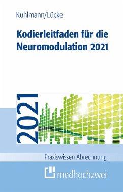 Kodierleitfaden für die Neuromodulation 2021 (eBook, ePUB) - Kuhlmann, Harald; Lücke, Thorsten