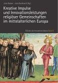 Kreative Impulse und Innovationsleistungen religiöser Gemeinschaften im mittelalterlichen Europa