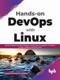 Hands-on DevOps with Linux: Build and Deploy DevOps Pipelines Using Linux Commands, Terraform, Docker, Vagrant, and Kubernetes (English Edition) (eBook, ePUB)