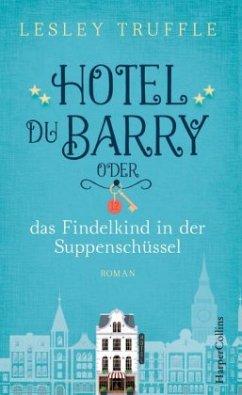 Hotel du Barry oder das Findelkind in der Suppenschüssel (Mängelexemplar) - Truffle, Lesley