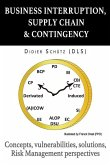 Business Interruption, Supply Chain & Contingency: Concepts, vulnerabilities, solutions, Risk Management perspectives