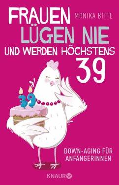 Frauen lügen nie und werden höchstens 39 (Mängelexemplar) - Bittl, Monika