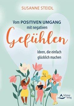 Vom positiven Umgang mit negativen Gefühlen - Steidl, Susanne