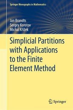 Simplicial Partitions with Applications to the Finite Element Method (eBook, PDF) - Brandts, Jan; Korotov, Sergey; Křížek, Michal