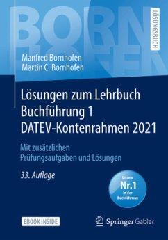 Lösungen zum Lehrbuch Buchführung 1 DATEV-Kontenrahmen 2021 - Bornhofen, Manfred;Bornhofen, Martin C.
