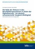 Die Rolle der Akteure in den Berufsbildungssystemen in Zeiten der Digitalisierung - ein deutsch-schweizerischer Vergleich (RADigital)