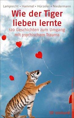 Wie der Tiger lieben lernte (eBook, ePUB) - Lamprecht, Katharina; Hammel, Stefan; Niedermann, Martin; Hürzeler, Adrian
