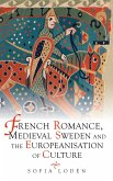 French Romance, Medieval Sweden and the Europeanisation of Culture (eBook, ePUB)