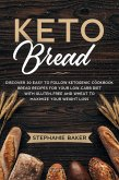 Keto Bread: Discover 30 Easy to Follow Ketogenic Cookbook Bread Recipes For Your Low-Carb Diet With Gluten-Free and Wheat to Maximize Your Weight Loss (eBook, ePUB)