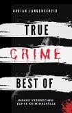True Crime Best of Wahre Verbrechen - Echte Kriminalfälle (True Crime International, #12) (eBook, ePUB)