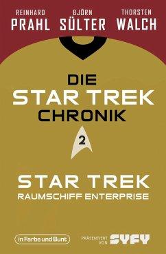 Die Star-Trek-Chronik - Teil 2: Star Trek: Raumschiff Enterprise - Sülter, Björn;Prahl, Reinhard;Walch, Thorsten