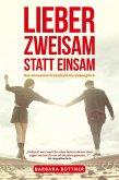 Lieber Zweisam statt Einsam - Das ultimative Praxisbuch ins Liebesglück (eBook, ePUB)