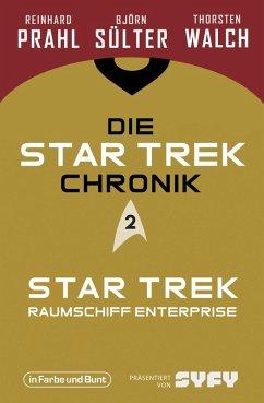 Die Star-Trek-Chronik - Teil 2: Star Trek: Raumschiff Enterprise (eBook, ePUB) - Sülter, Björn; Prahl, Reinhard; Walch, Thorsten