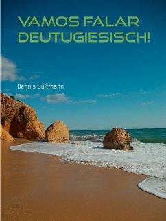 Vamos falar Deutugiesisch! - ein kleiner Mutmacher für Lernende (eBook, ePUB)