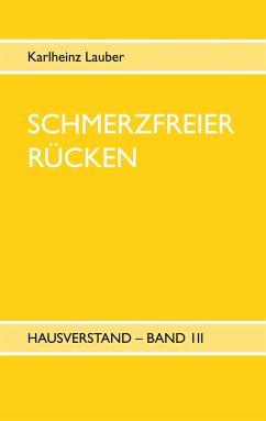 Schmerzfreier Rücken - Hausverstand Band III - Lauber, Karlheinz