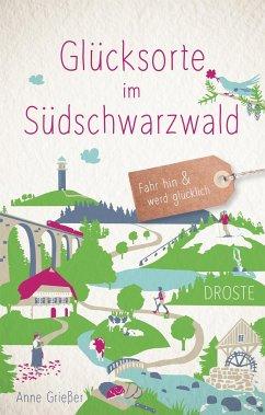 Glücksorte im Südschwarzwald - Grießer, Anne
