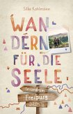 In und um Freiburg. Wandern für die Seele