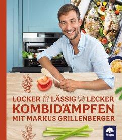 Locker-lässig-lecker Kombidämpfen - Grillenberger, Markus