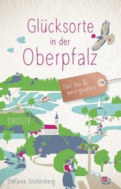 Glücksorte in der Oberpfalz - Stoltenberg, Stefanie