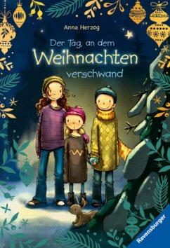Der Tag, an dem Weihnachten verschwand (Mängelexemplar) - Herzog, Anna