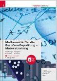 Mathematik für die Berufsreifeprüfung - Maturatraining + digitales Zusatzpaket + E-Book