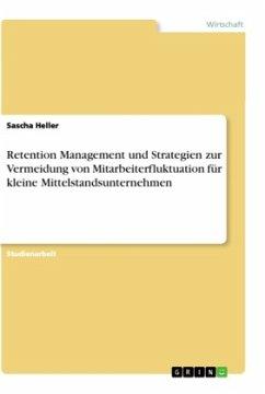 Retention Management und Strategien zur Vermeidung von Mitarbeiterfluktuation für kleine Mittelstandsunternehmen