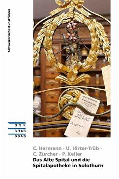 Das Alte Spital und die Spitalapotheke in Solothurn (eBook, ePUB) - Hermann, Claudia; Hirter-Trüb, Ursula; Zürcher, Christine; Keller, Peter