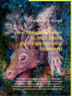 mein Elfensternzeichen 18. März Fische (Astrologie Horoskop Aszendent) (eBook, ePUB)