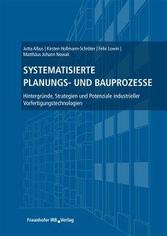Systematisierte Planungs- und Bauprozesse. (eBook, PDF) - Albus, Jutta; Hollmann-Schröter, Kirsten; Lowin, Felix; Nowak, Matthäus Johann