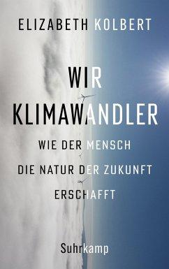 Wir Klimawandler - Kolbert, Elizabeth