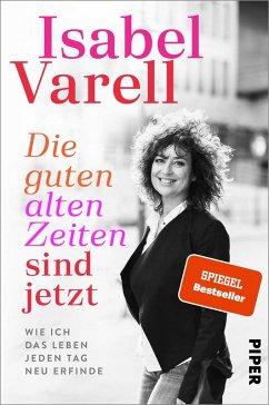Die guten alten Zeiten sind jetzt - Varell, Isabel
