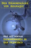 Der Dämonenjäger von Aranaque 44: Dämonenkrieg in San Francisco (eBook, ePUB)