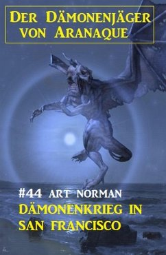 Der Dämonenjäger von Aranaque 44: Dämonenkrieg in San Francisco (eBook, ePUB) - Norman, Art