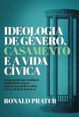 Ideologia de gênero, casamento e a vida cívica (eBook, ePUB)