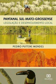 Pantanal Sul-Mato-Grossense (eBook, ePUB) - Mendes, Pedro Puttini