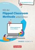 Mit der Flipped Classroom-Methode unterrichten - Selbstorganisiertes Lernen fördern - Spanisch - Klasse 5-13