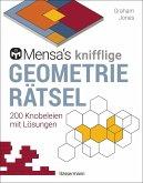 Mensa's knifflige Geometrierätsel. Mathematische Aufgaben aus der Trigonometrie und räumlichen Vorstellungskraft. 3D-Rätsel, Pentominos, Tangrams, Streichholzpuzzles, Flächenrätsel u.v.m.