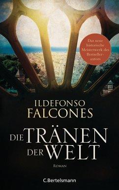 Die Tränen der Welt - Falcones, Ildefonso