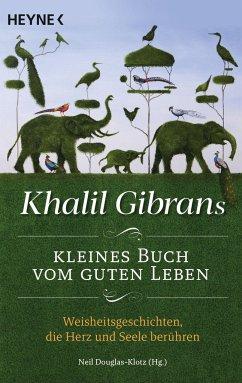 Khalil Gibrans kleines Buch vom guten Leben - Gibran, Khalil