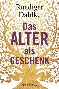 Das Alter als Geschenk - Dahlke, Ruediger
