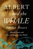 Albert and the Whale: Albrecht Dürer and How Art Imagines Our World