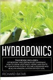 Hydroponics: This Book Includes: Hydroponic and Greenhouse Gardening. How to Grow Vegetables, Herbs, and Fruits All-Year-Round Even