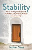 Stability: How an Ancient Monastic Practice Can Restore Our Relationships, Churches, and Communities