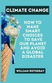 Climate Change: How to Make Smart Choices to Save our Planet and Avoid a Global Disaster