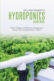 Hydroponics Gardening: How to Design and Build an Inexpensive System for Growing Plants in Water
