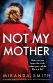 Not My Mother: A completely gripping psychological thriller with a jaw-dropping twist